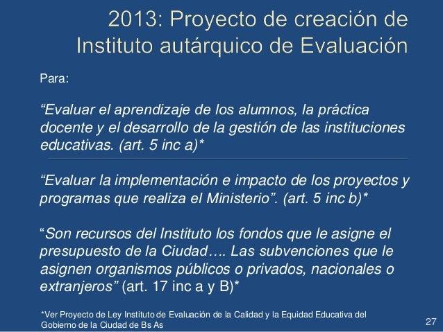 """Para: """"Evaluar el aprendizaje de los alumnos, la práctica docente y el desarrollo de la gestión de las instituciones educa..."""