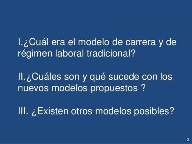 I.¿Cuál era el modelo de carrera y de régimen laboral tradicional? II.¿Cuáles son y qué sucede con los nuevos modelos prop...
