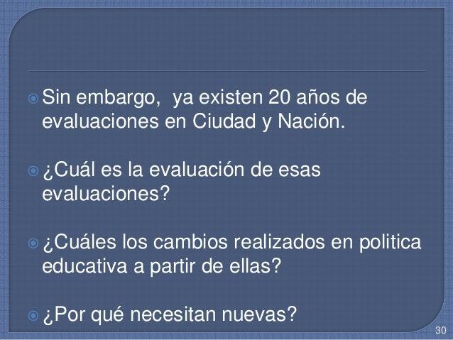 Sin embargo, ya existen 20 años de evaluaciones en Ciudad y Nación. ¿Cuál es la evaluación de esas evaluaciones? ¿Cuále...