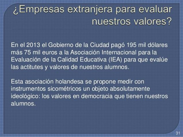En el 2013 el Gobierno de la Ciudad pagó 195 mil dólares más 75 mil euros a la Asociación Internacional para la Evaluación...