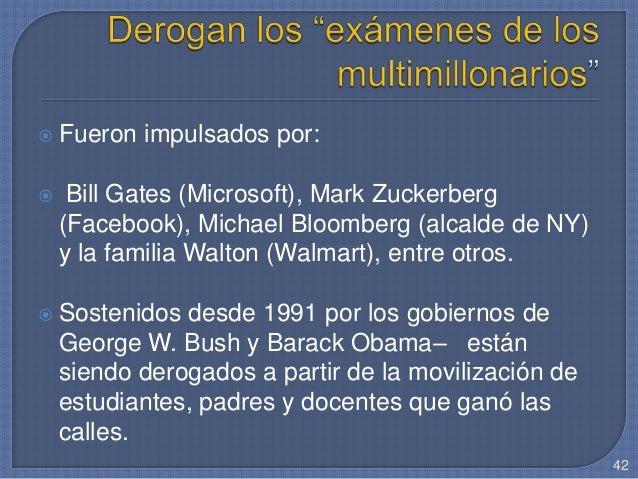  Fueron impulsados por:  Bill Gates (Microsoft), Mark Zuckerberg (Facebook), Michael Bloomberg (alcalde de NY) y la fami...