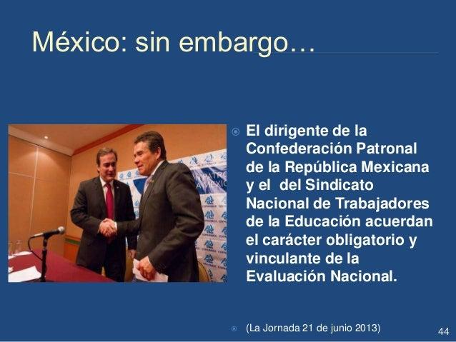 México: sin embargo…  El dirigente de la Confederación Patronal de la República Mexicana y el del Sindicato Nacional de T...
