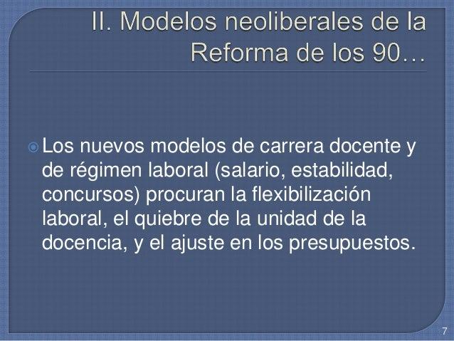 Los nuevos modelos de carrera docente y de régimen laboral (salario, estabilidad, concursos) procuran la flexibilización ...