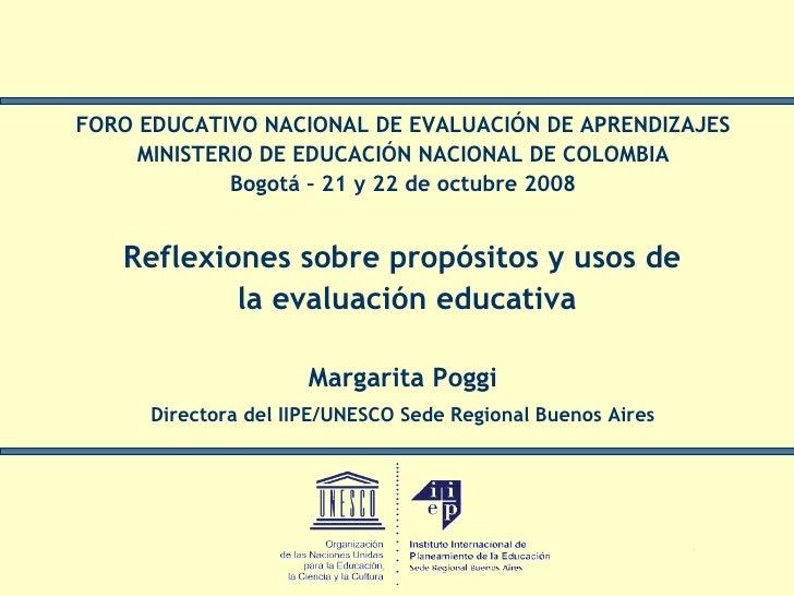 <ul><li>Reflexiones sobre propósitos y usos de  </li></ul><ul><li>la evaluación educativa </li></ul><ul><li>Margarita Pogg...
