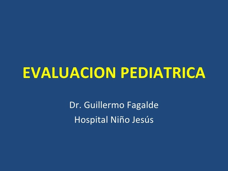 EVALUACION PEDIATRICA     Dr. Guillermo Fagalde      Hospital Niño Jesús