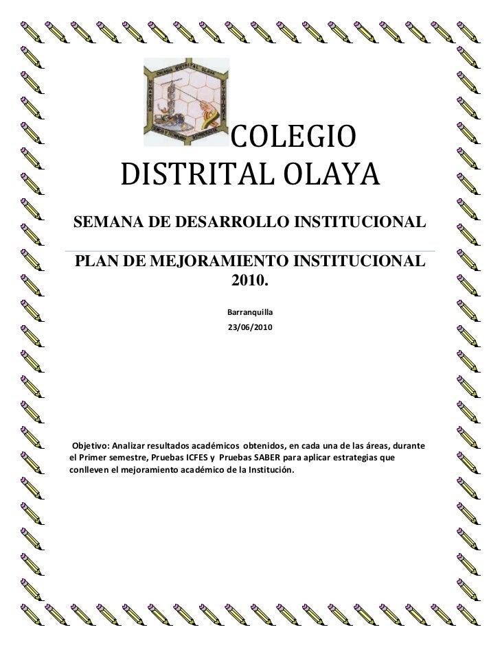 COLEGIO DISTRITAL OLAYASEMANA DE DESARROLLO INSTITUCIONALPLAN DE MEJORAMIENTO INSTITUCIONAL 2010.Barranquilla23/06/2010 Ob...