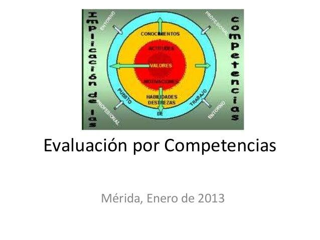 Evaluación por Competencias Mérida, Enero de 2013