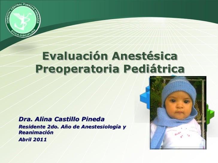 EvaluaciónAnestésicaPreoperatoriaPediátrica<br />Dra. Alina Castillo Pineda<br />Residente 2do. Año de Anestesiología y Re...