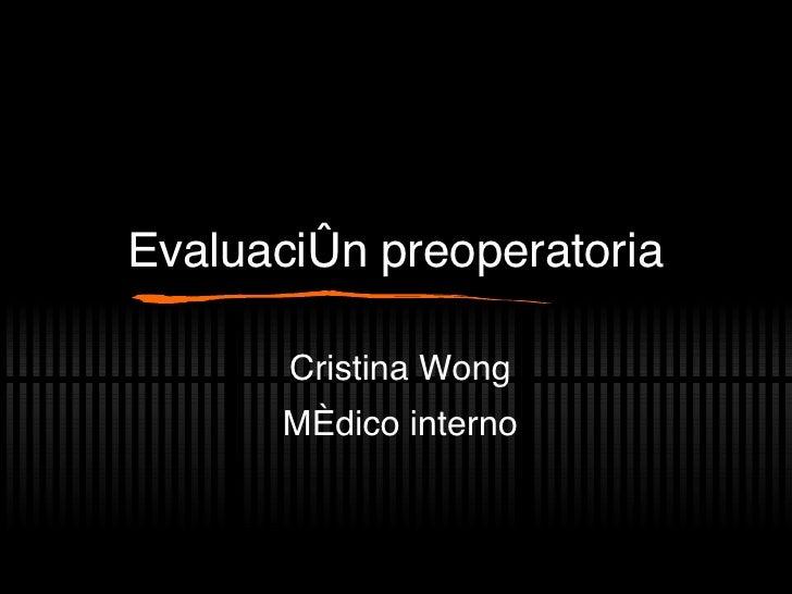 Evaluaci ón preoperatoria Cristina Wong M édico interno