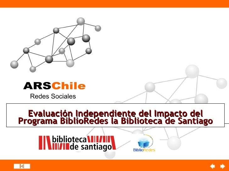 Evaluación Independiente del Impacto delPrograma BiblioRedes la Biblioteca de Santiago