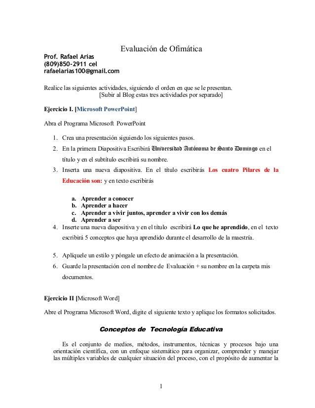 Evaluación de Ofimática Prof. Rafael Arias (809)850-2911 cel rafaelarias100@gmail.com Realice las siguientes actividades, ...