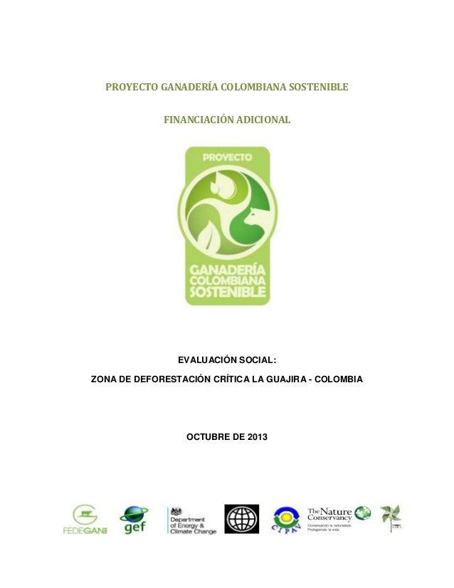 PROYECTO GANADERÍA COLOMBIANA SOSTENIBLE FINANCIACIÓN ADICIONAL  EVALUACIÓN SOCIAL: ZONA DE DEFORESTACIÓN CRÍTICA LA GUAJI...