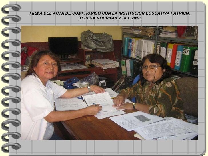 FIRMA DEL ACTA DE COMPROMISO CON LA INSTITUCION EDUCATIVA PATRICIA TERESA RODRIGUEZ DEL 2010