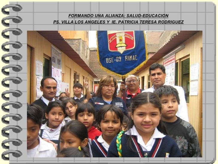 FORMANDO UNA ALIANZA: SALUD-EDUCACION PS. VILLA LOS ANGELES Y  IE. PATRICIA TERESA RODRIGUEZ