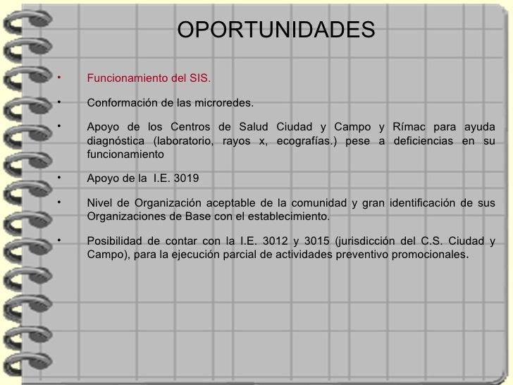 OPORTUNIDADES <ul><li>Funcionamiento del SIS. </li></ul><ul><li>Conformación de las microredes. </li></ul><ul><li>Apoyo de...