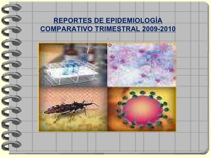 REPORTES DE EPIDEMIOLOGÍA COMPARATIVO TRIMESTRAL 2009-2010
