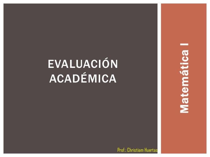Matemática IEVALUACIÓNACADÉMICA         Prof.: Christiam Huertas