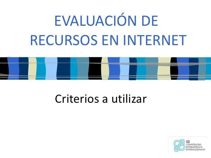 EVALUACIÓN DE  RECURSOS EN INTERNET Criterios a utilizar