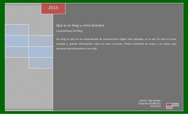 2013  Que es un blog y como funciona Características del Blog Un blog es otra de las herramientas de comunicación digital ...