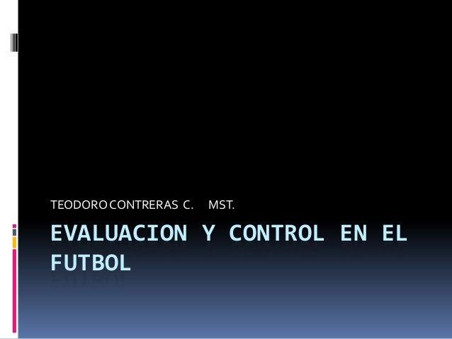 EVALUACION Y CONTROL EN ELFUTBOLTEODOROCONTRERAS C. MST.