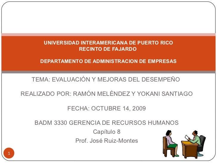 TEMA: EVALUACIÓN Y MEJORAS DEL DESEMPEÑO   REALIZADO POR: RAMÓN MELÉNDEZ Y YOKANI SANTIAGO  FECHA: OCTUBRE 14, 2009  BA...