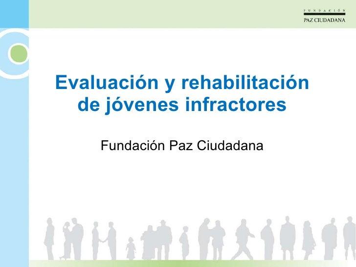 Evaluación y rehabilitación de jóvenes infractores Fundación Paz Ciudadana