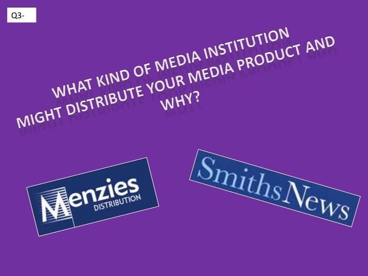 Q3-<br />What kind of media institution<br />might distribute your media product and why?<br />
