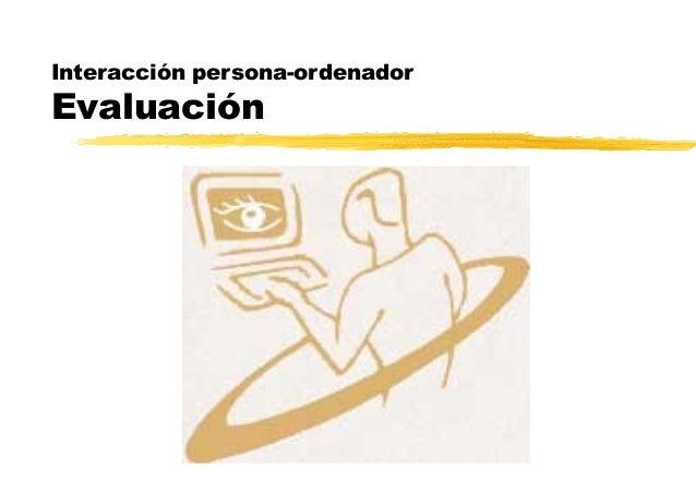Interacción persona-ordenador Evaluación