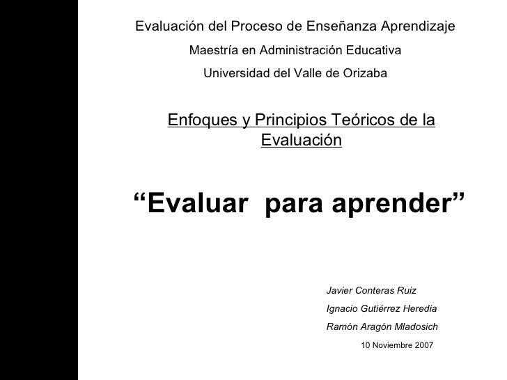 """"""" Evaluar  para aprender"""" Evaluación del Proceso de Enseñanza Aprendizaje Maestría en Administración Educativa Universidad..."""