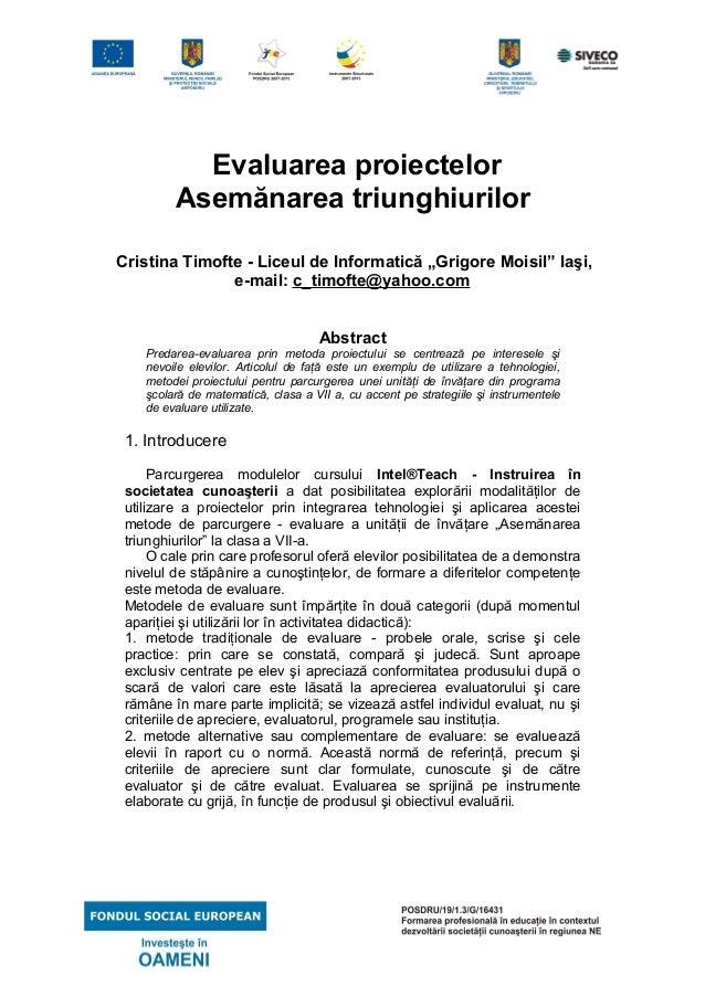 """Evaluarea proiectelor Asemănarea triunghiurilor Cristina Timofte - Liceul de Informatică """"Grigore Moisil"""" Iaşi, e-mail: c_..."""