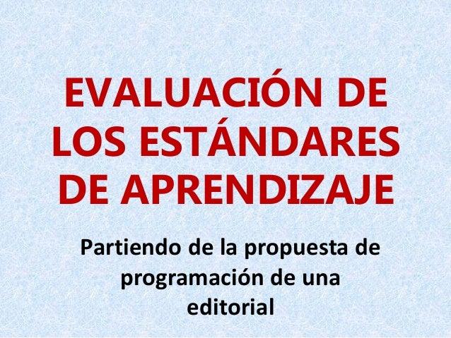 EVALUACIÓN DE LOS ESTÁNDARES DE APRENDIZAJE Partiendo de la propuesta de programación de una editorial