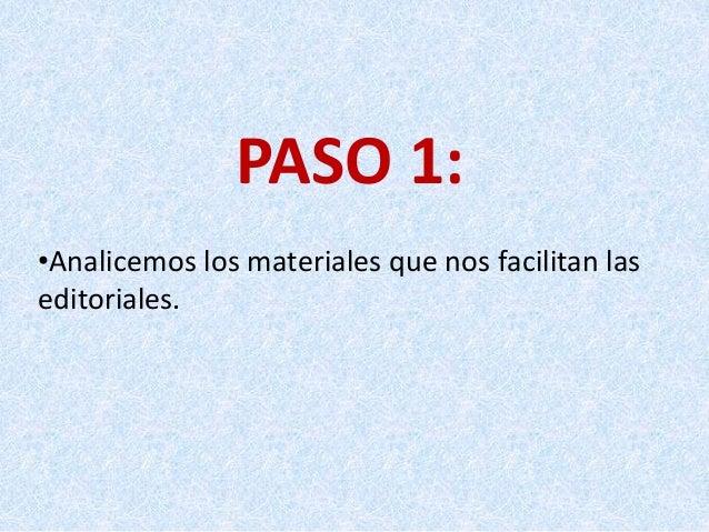 PASO 1: •Analicemos los materiales que nos facilitan las editoriales.