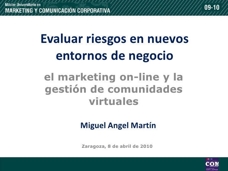 Evaluar riesgos en nuevos   entornos de negocio el marketing on-line y la gestión de comunidades         virtuales        ...