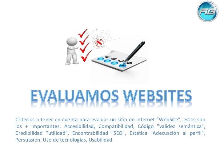 """Criterios a tener en cuenta para evaluar un sitio en internet """"WebSite"""", estos son los + importantes: Accesibilidad, Compa..."""