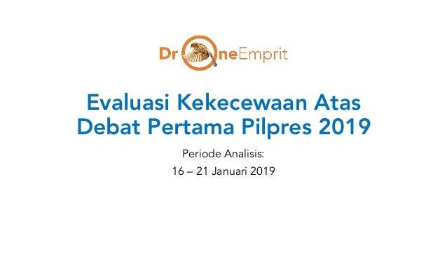 Evaluasi Kekecewaan Atas Debat Pertama Pilpres 2019 Periode Analisis: 16 – 21 Januari 2019