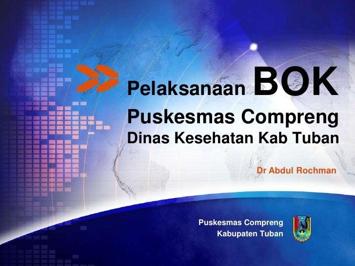 Pelaksanaan        BOKPuskesmas ComprengDinas Kesehatan Kab Tuban                     Dr Abdul Rochman        Puskesmas Co...