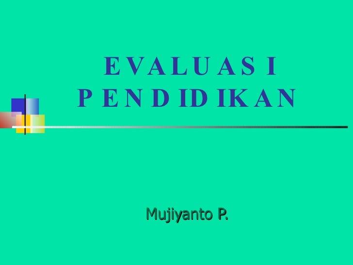 EVALUASI PENDIDIKAN Mujiyanto P.