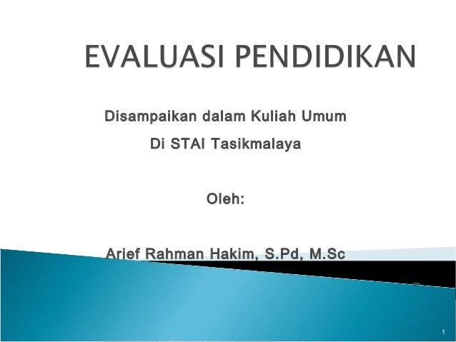 Disampaikan dalam Kuliah Umum     Di STAI Tasikmalaya            Oleh:Arief Rahman Hakim, S.Pd, M.Sc                      ...