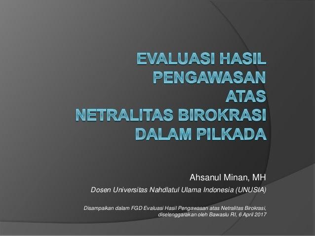 Ahsanul Minan, MH Disampaikan dalam FGD Evaluasi Hasil Pengawasan atas Netralitas Birokrasi, diselenggarakan oleh Bawaslu ...