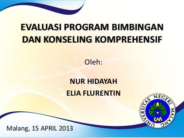 EVALUASI PROGRAM BIMBINGANDAN KONSELING KOMPREHENSIFOleh:NUR HIDAYAHELIA FLURENTINMalang, 15 APRIL 2013
