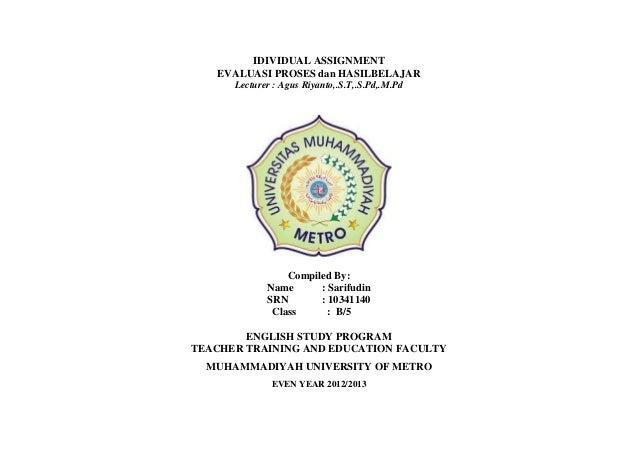 IDIVIDUAL ASSIGNMENT   EVALUASI PROSES dan HASILBELAJAR      Lecturer : Agus Riyanto,.S.T,.S.Pd,.M.Pd                 Comp...