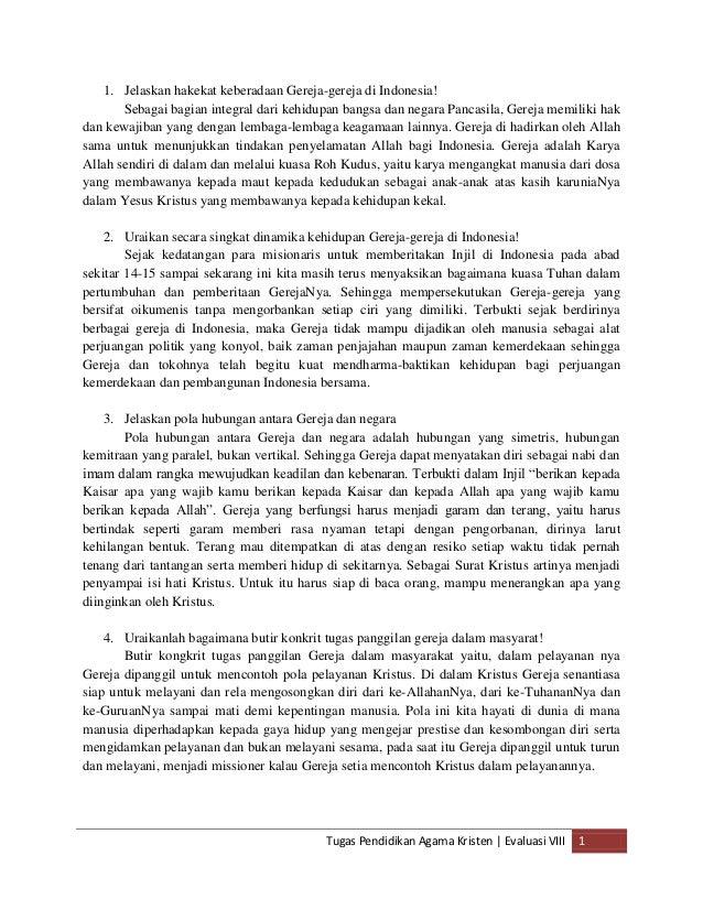 1. Jelaskan hakekat keberadaan Gereja-gereja di Indonesia!       Sebagai bagian integral dari kehidupan bangsa dan negara ...