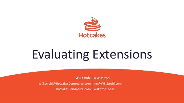 Evaluating Extensions Will Strohl @WillStrohl will.strohl@HotcakesCommerce.com me@WillStrohl.com HotcakesCommerce.com Will...