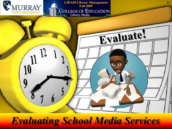 LIB 620 Library ManagementFall 2009<br />Evaluate!<br />Evaluating School Media Services<br />