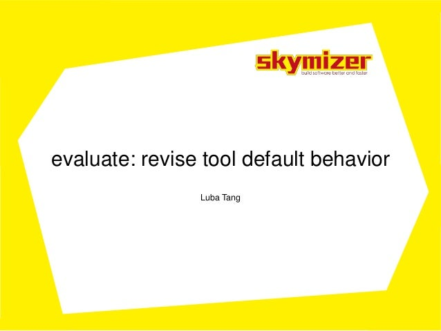 evaluate: revise tool default behavior Luba Tang