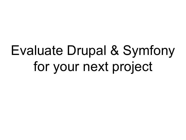 Evaluate Drupal & Symfony for your next project