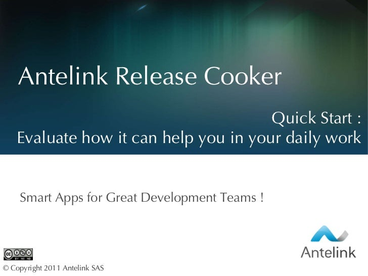 Antelink Release Cooker Smart Apps for Great Development Teams ! © Copyright 2011 Antelink SAS  Quick  Start : Evaluate ho...
