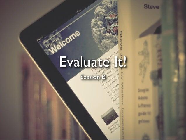 Evaluate It!   Session B