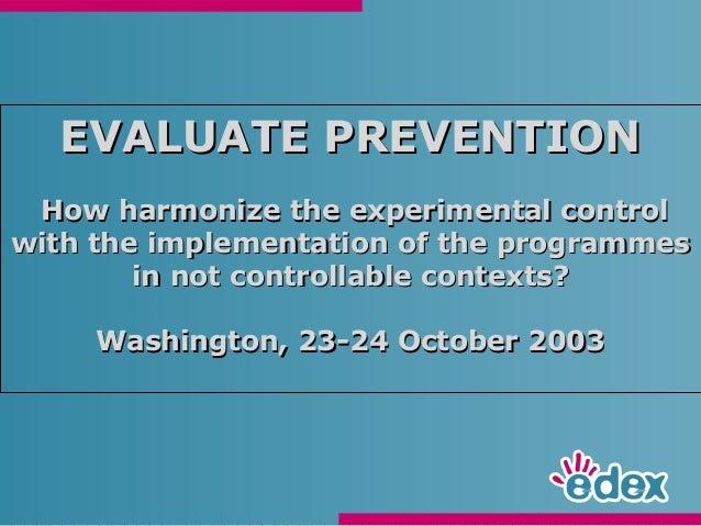 EVALUATE PREVENTIONEVALUATE PREVENTIONHow harmonize the experimental controlHow harmonize the experimental controlwith the...