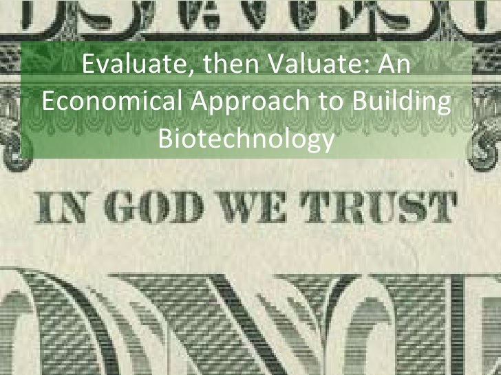 Evaluate, then Valuate: An Economical Approach to Building Biotechnology